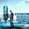 The 6 Jobs Everyone Will Want in 2040